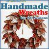 """Handmade Wreaths for All Seasons: 14 Wreath Tutorials"""