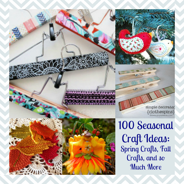 100 Seasonal Craft Ideas: Spring Crafts, Fall Crafts, and so Much More