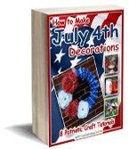 """How to Make July 4th Decorations: 8 Patriotic Craft Tutorials"" eBook"
